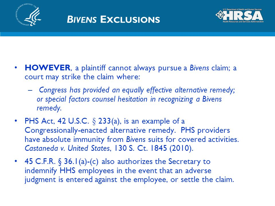 Bivens Exclusions HOWEVER, a plaintiff cannot always pursue a Bivens claim; a court may strike the claim where: