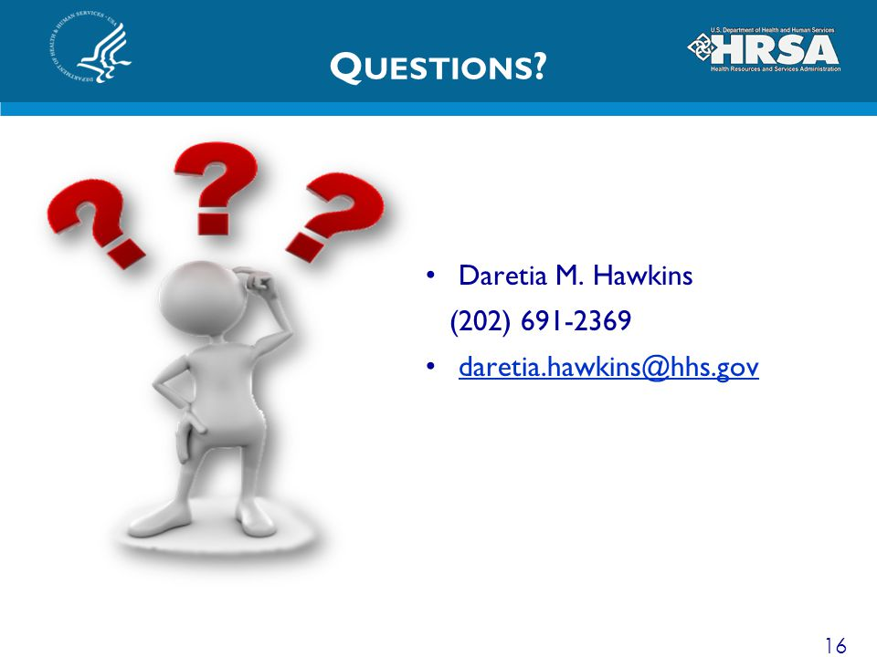 Questions Daretia M. Hawkins (202) 691-2369 daretia.hawkins@hhs.gov