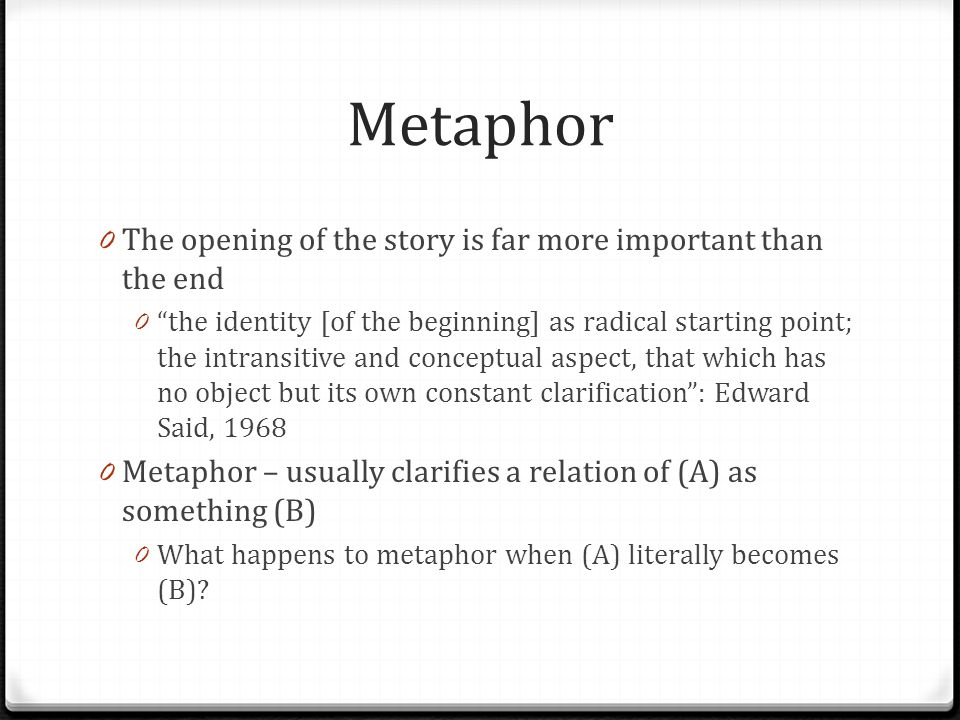 Metaphor The opening of the story is far more important than the end