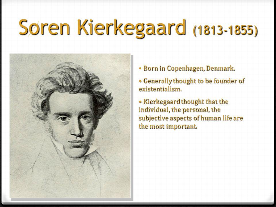 Soren Kierkegaard (1813-1855) Born in Copenhagen, Denmark.