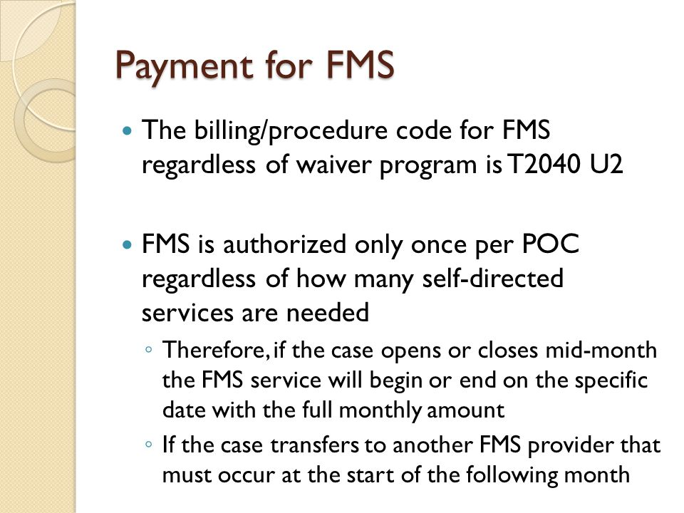 Payment for FMS The billing/procedure code for FMS regardless of waiver program is T2040 U2.