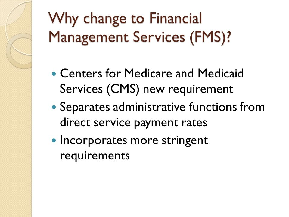 Why change to Financial Management Services (FMS)