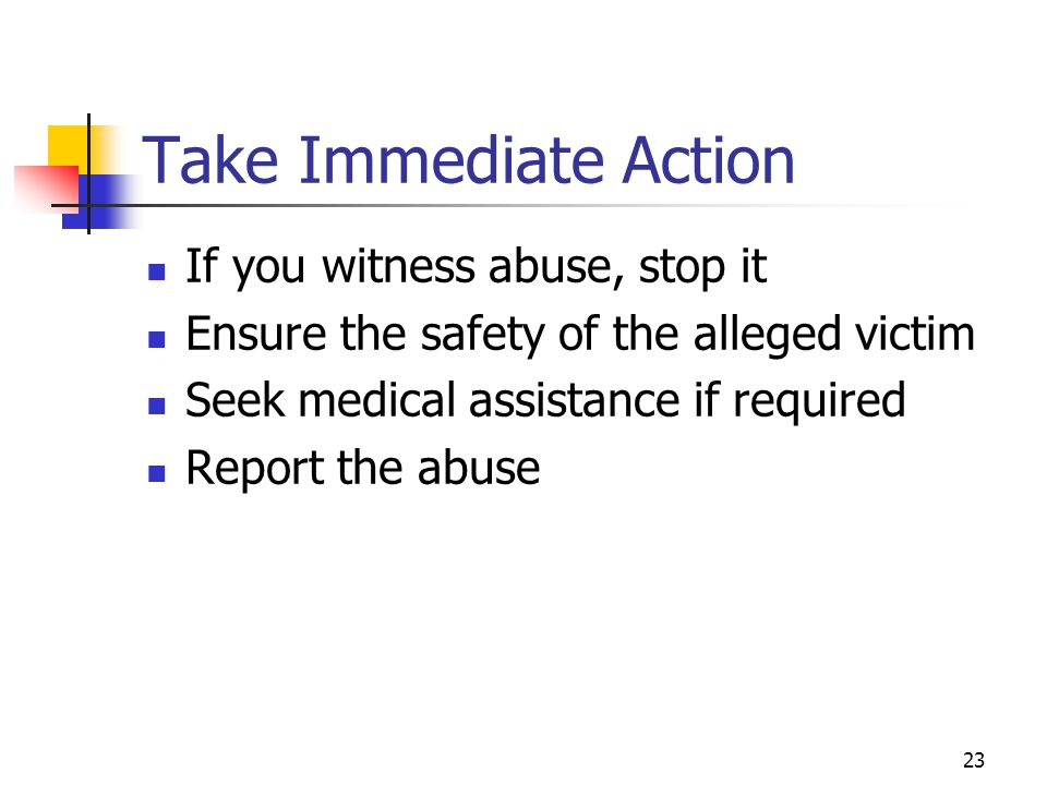 Take Immediate Action If you witness abuse, stop it