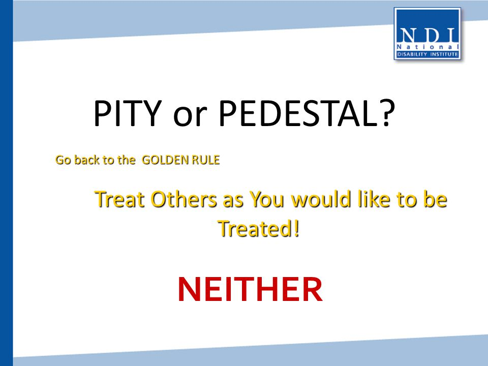 Treat Others as You would like to be Treated!