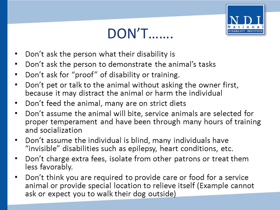 DON'T……. Don't ask the person what their disability is