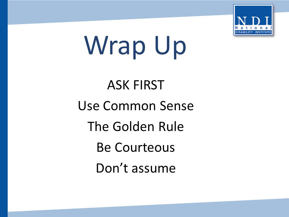 ASK FIRST Use Common Sense The Golden Rule Be Courteous Don't assume