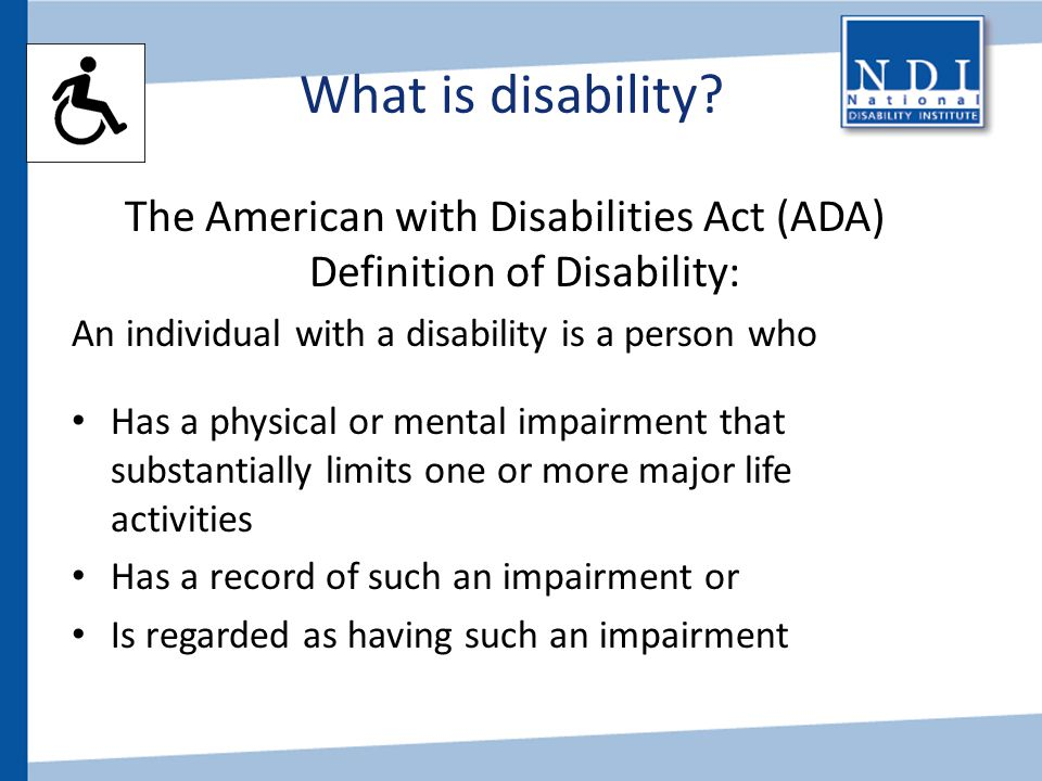 The American with Disabilities Act (ADA) Definition of Disability: