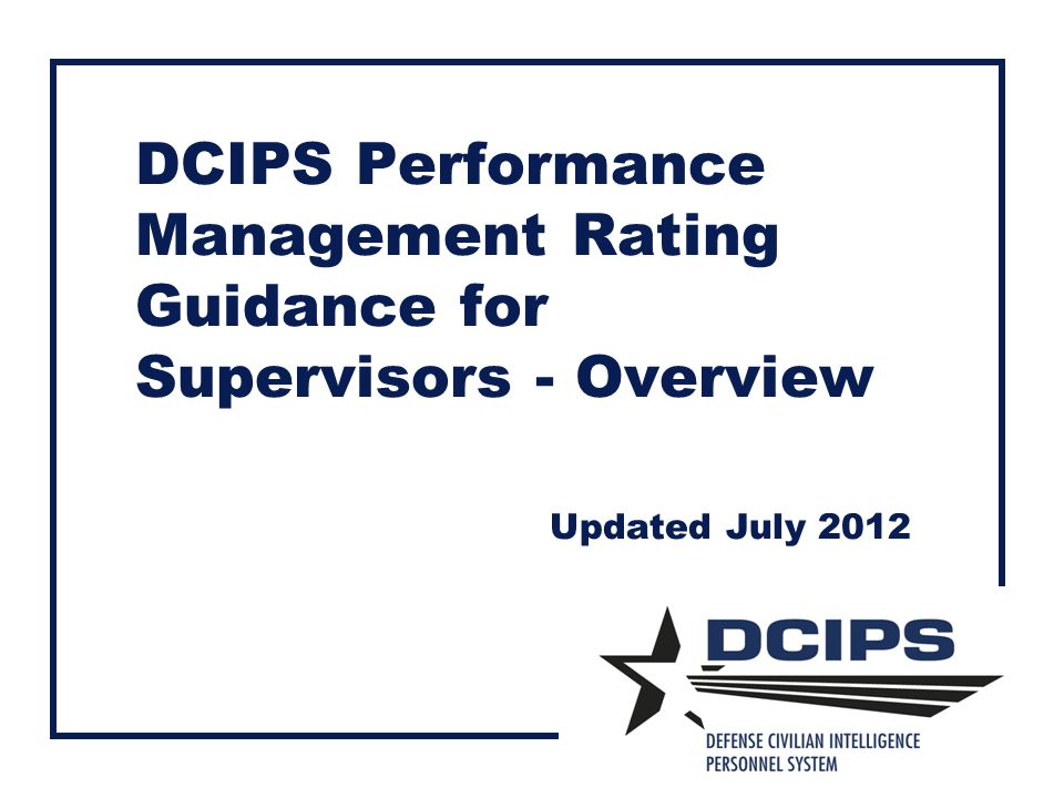 DCIPS Performance Management Rating Guidance for Supervisors - Overview Updated July 2012