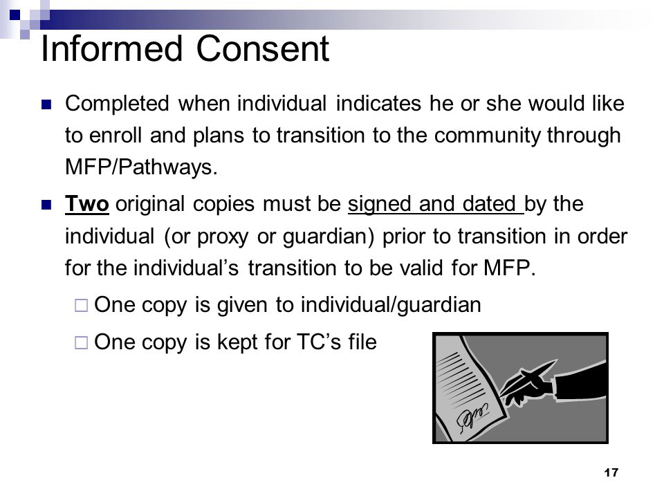 Informed Consent Completed when individual indicates he or she would like to enroll and plans to transition to the community through MFP/Pathways.