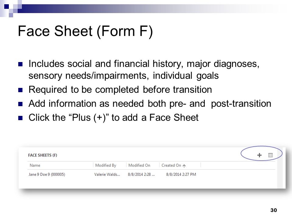 Face Sheet (Form F) Includes social and financial history, major diagnoses, sensory needs/impairments, individual goals.
