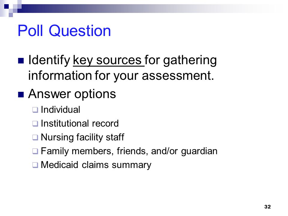Poll Question Identify key sources for gathering information for your assessment. Answer options. Individual.