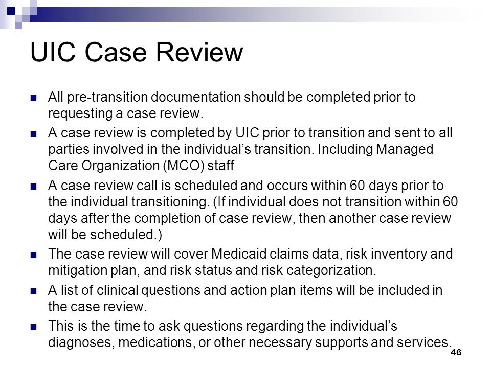 UIC Case Review All pre-transition documentation should be completed prior to requesting a case review.