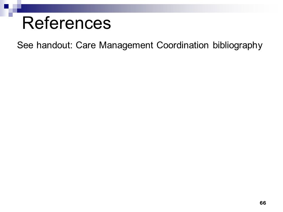 References See handout: Care Management Coordination bibliography