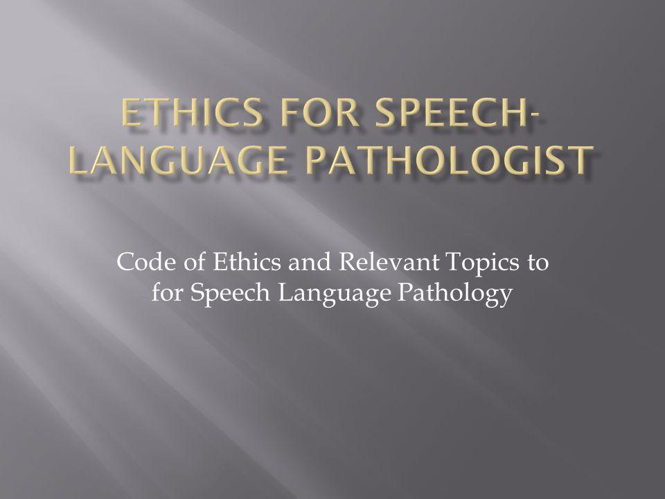 Ethics for Speech-Language Pathologist