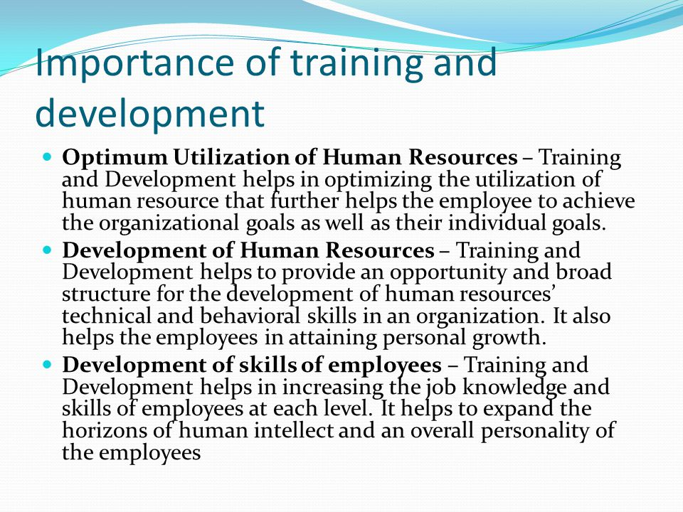 importance of training in an organisation Nowadays organization should be earning as well as learning employee should share knowledge of the workhr department should emphasis on learning.