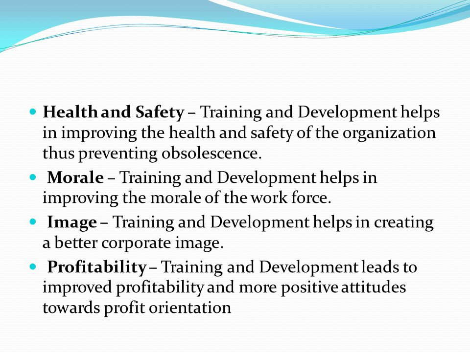 Health and Safety – Training and Development helps in improving the health and safety of the organization thus preventing obsolescence.