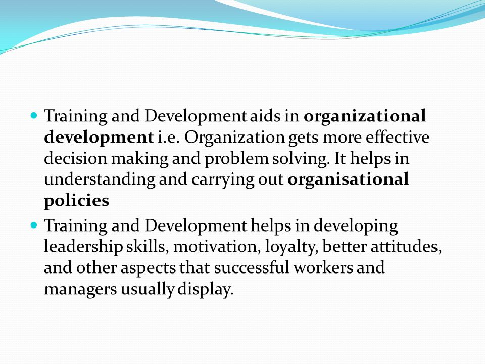 Training and Development aids in organizational development i. e