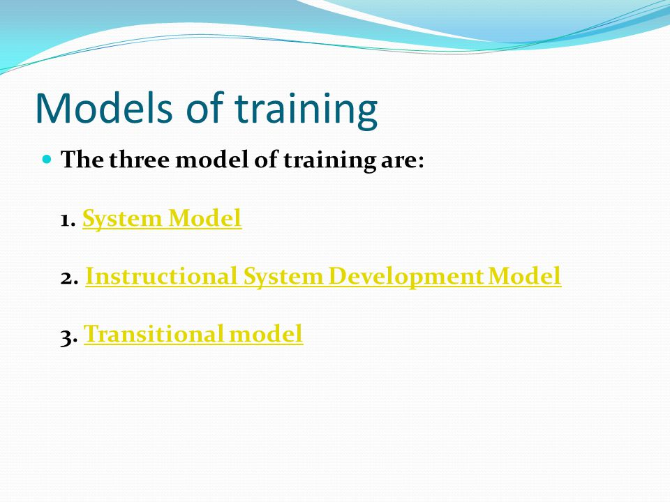 Models of training The three model of training are: 1.