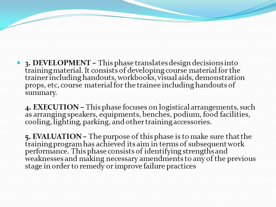 3. DEVELOPMENT – This phase translates design decisions into training material.