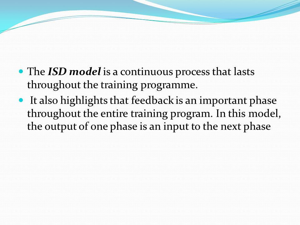 The ISD model is a continuous process that lasts throughout the training programme.