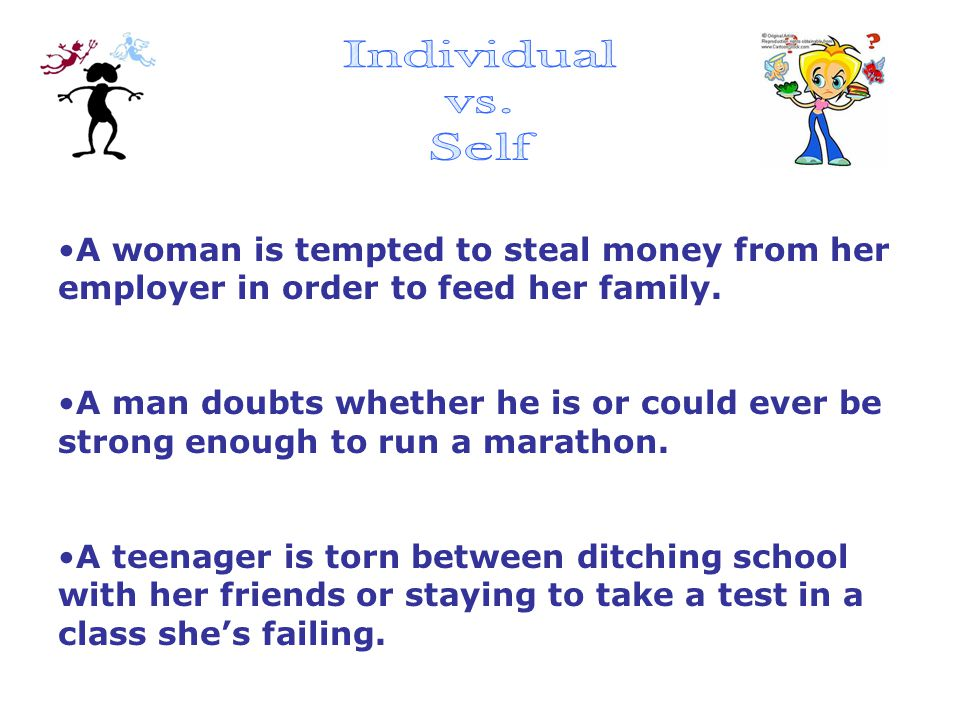 Individual vs. Self. A woman is tempted to steal money from her employer in order to feed her family.
