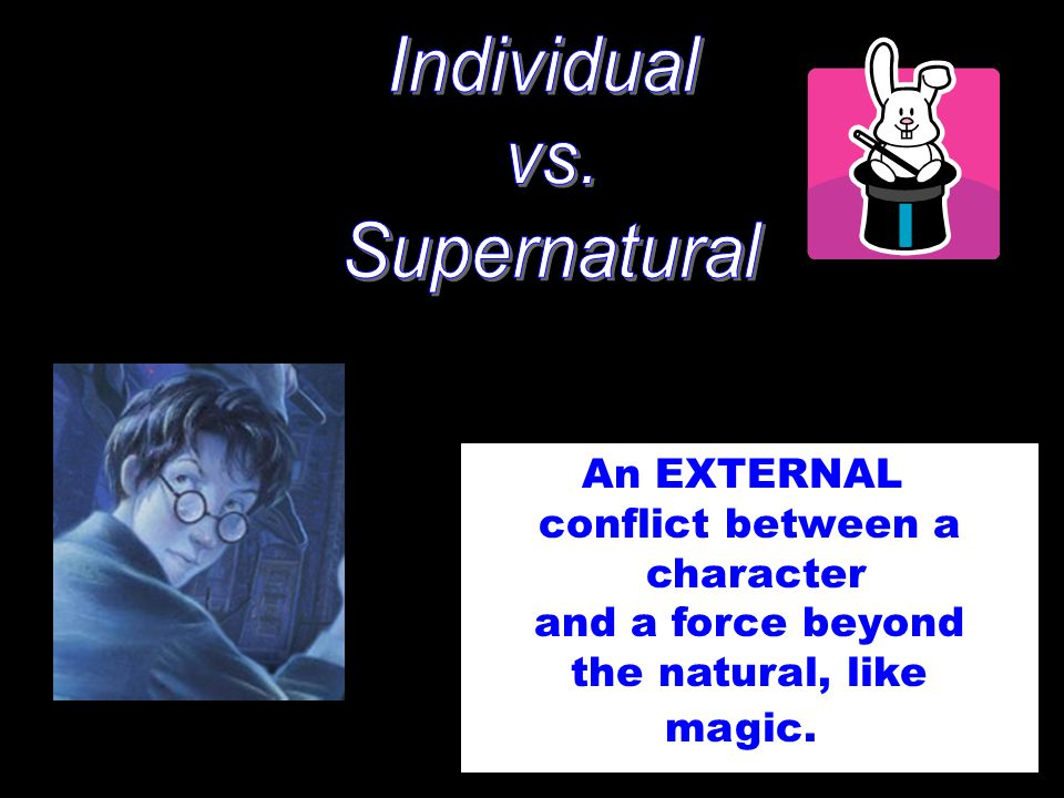 Individual vs. Supernatural An EXTERNAL conflict between a character