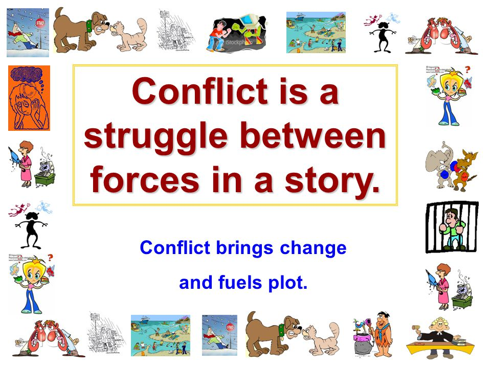 Conflict is a struggle between forces in a story.