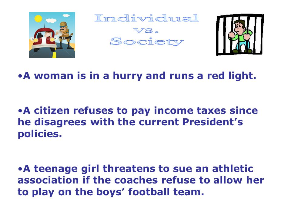 Individual vs. Society A woman is in a hurry and runs a red light.