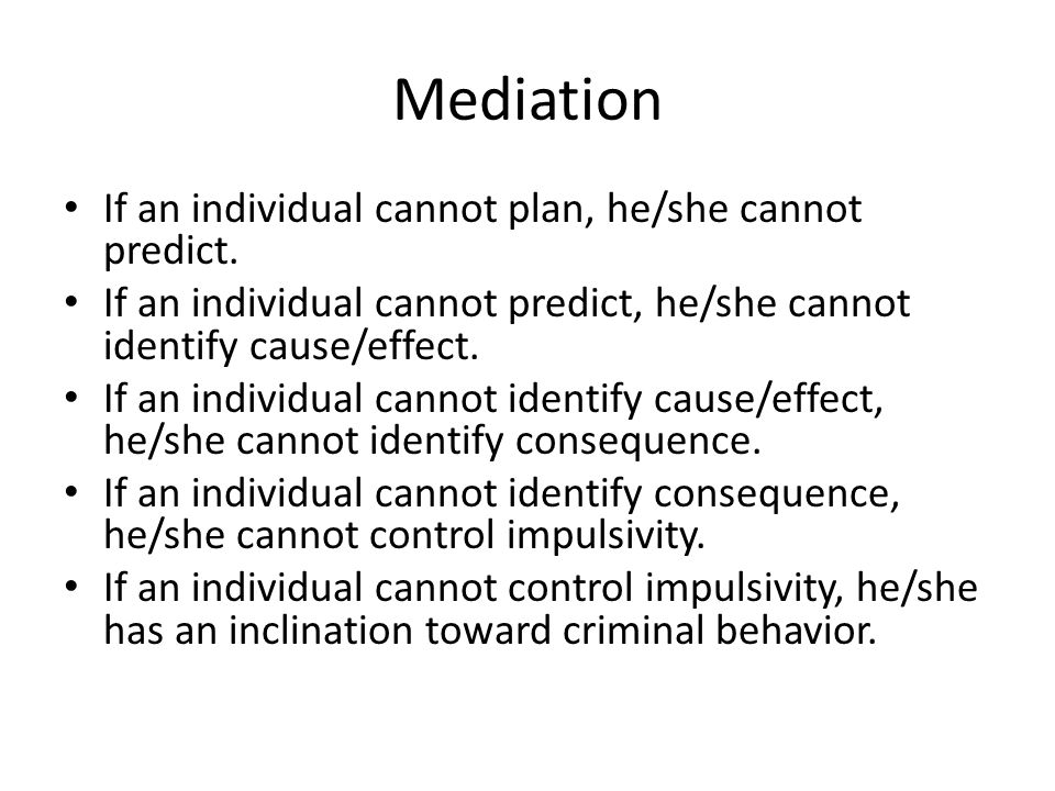 Mediation If an individual cannot plan, he/she cannot predict.
