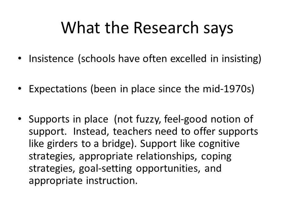 What the Research says Insistence (schools have often excelled in insisting) Expectations (been in place since the mid-1970s)
