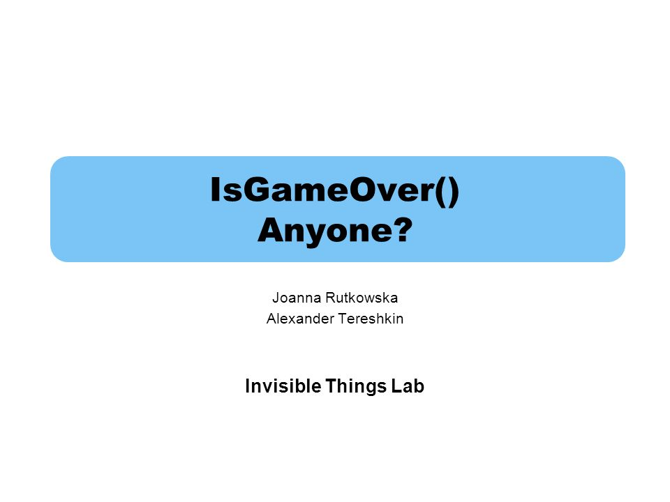 Joanna Rutkowska Alexander Tereshkin Invisible Things Lab