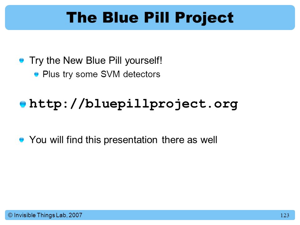 The Blue Pill Project http://bluepillproject.org