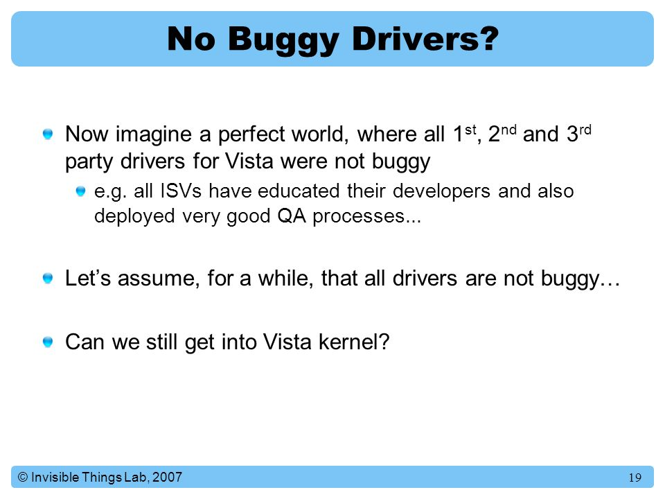 No Buggy Drivers Now imagine a perfect world, where all 1st, 2nd and 3rd party drivers for Vista were not buggy.