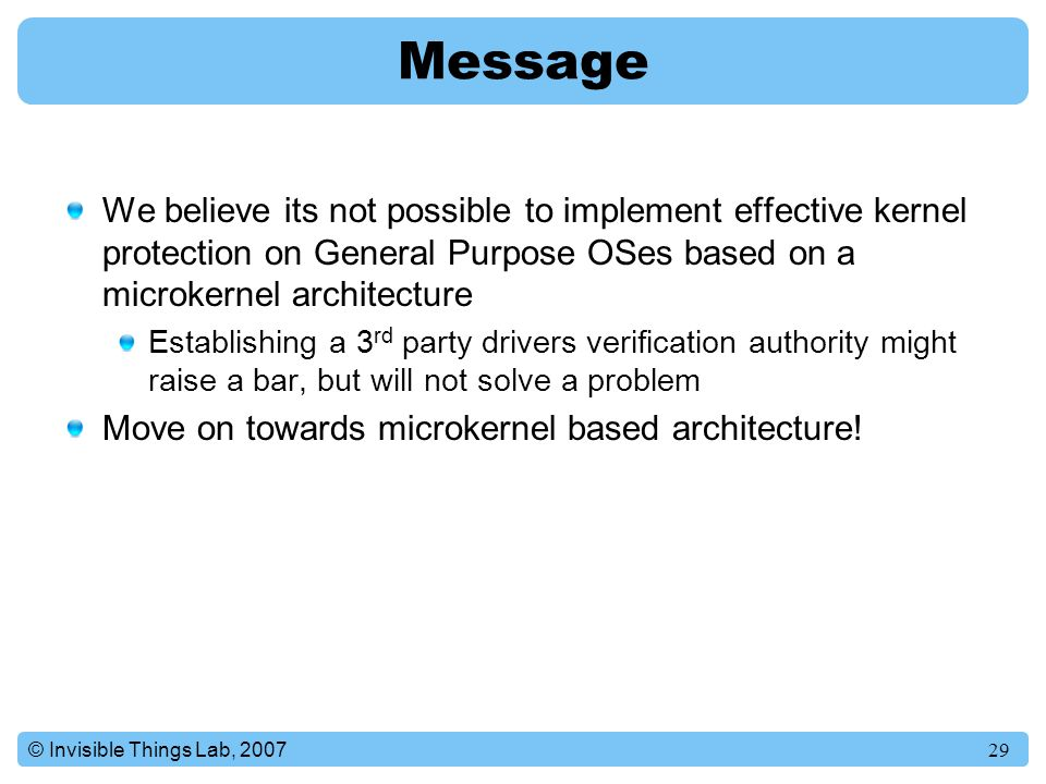 Message We believe its not possible to implement effective kernel protection on General Purpose OSes based on a microkernel architecture.