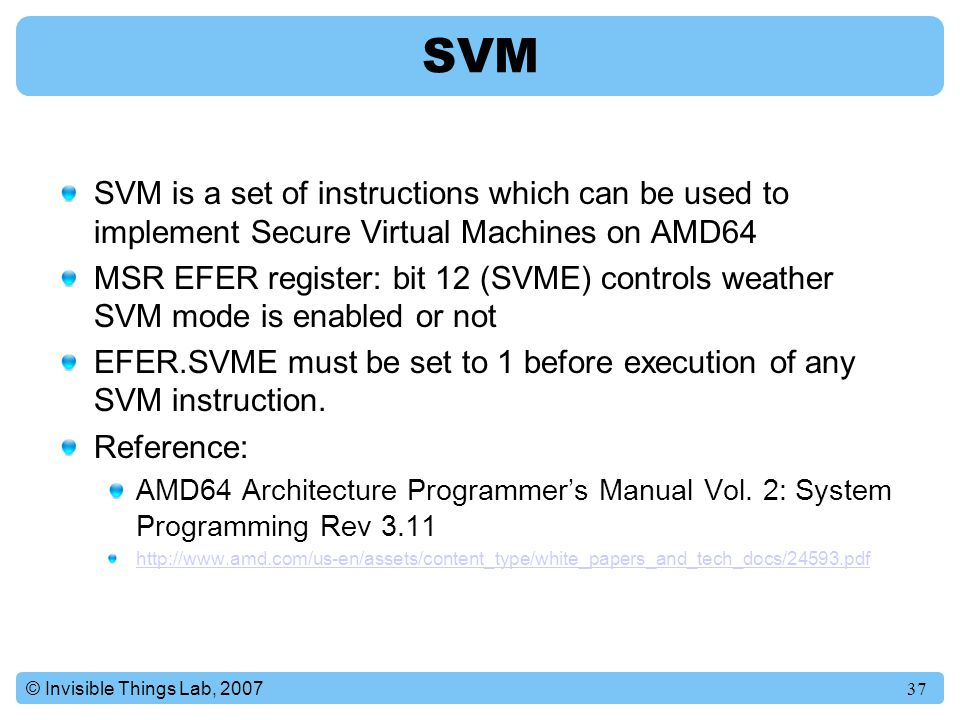 SVM SVM is a set of instructions which can be used to implement Secure Virtual Machines on AMD64.