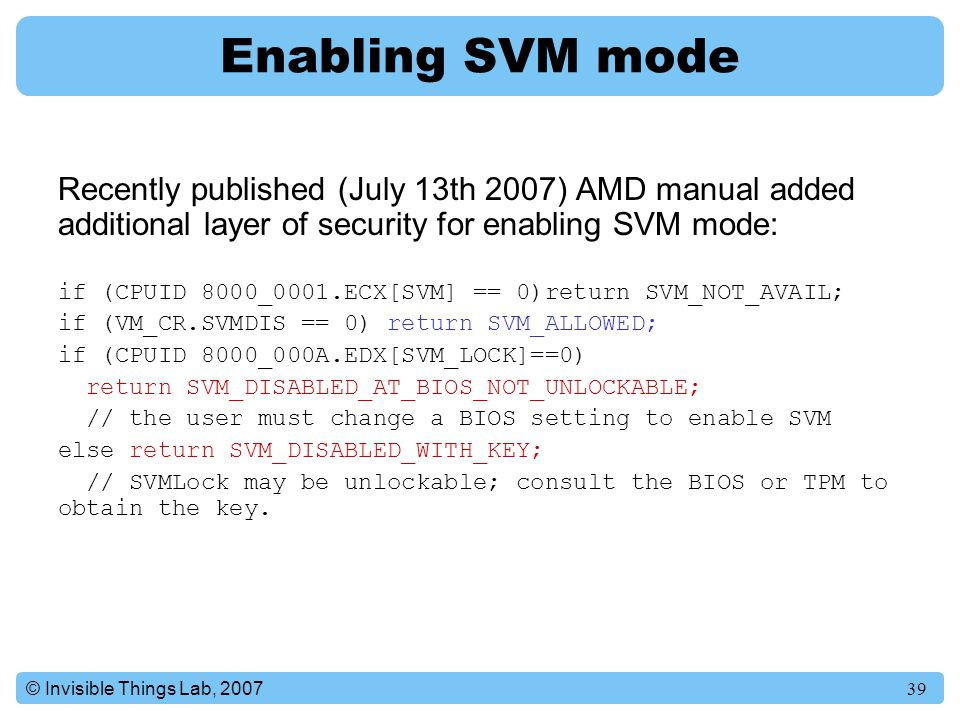 Enabling SVM mode Recently published (July 13th 2007) AMD manual added additional layer of security for enabling SVM mode:
