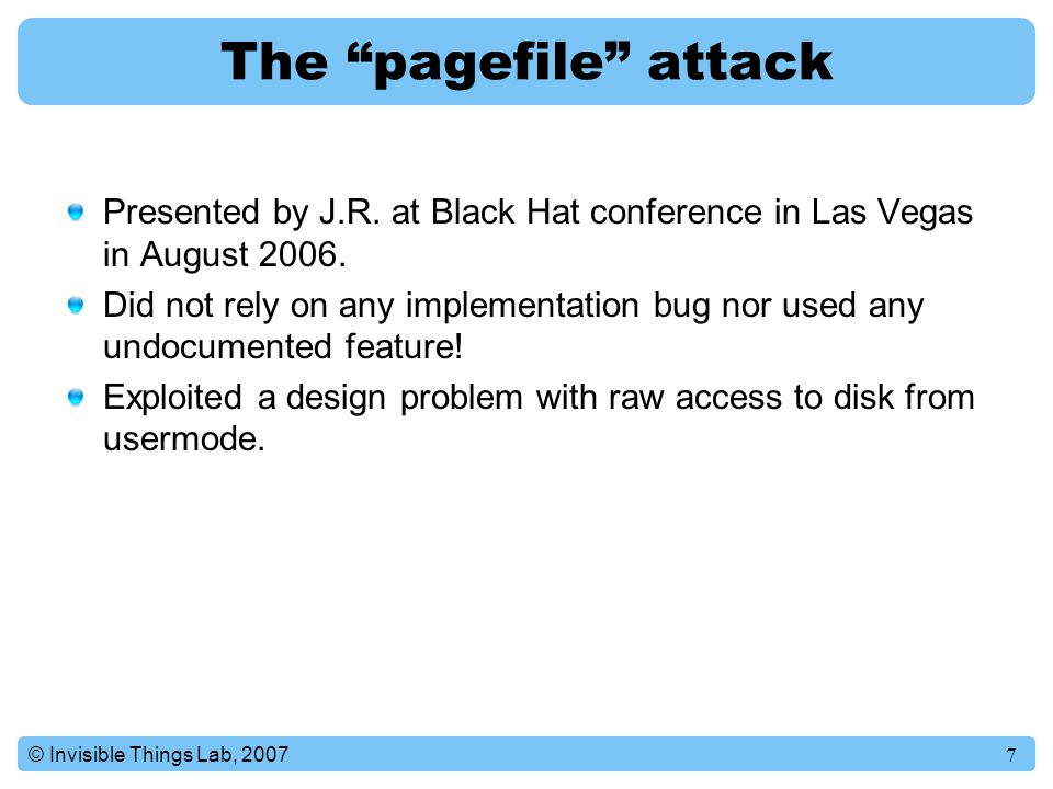 The pagefile attack Presented by J.R. at Black Hat conference in Las Vegas in August 2006.