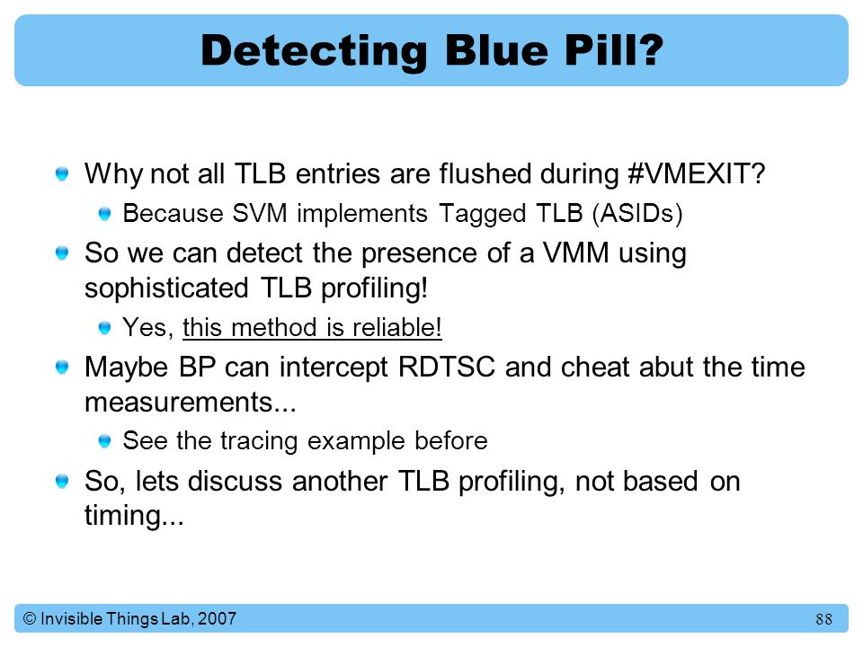 Detecting Blue Pill Why not all TLB entries are flushed during #VMEXIT Because SVM implements Tagged TLB (ASIDs)