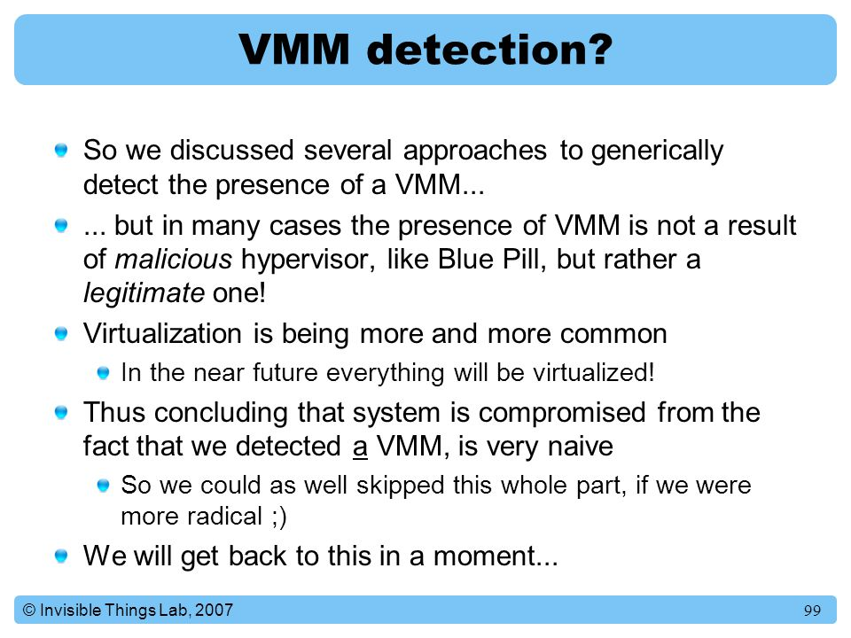 VMM detection So we discussed several approaches to generically detect the presence of a VMM...
