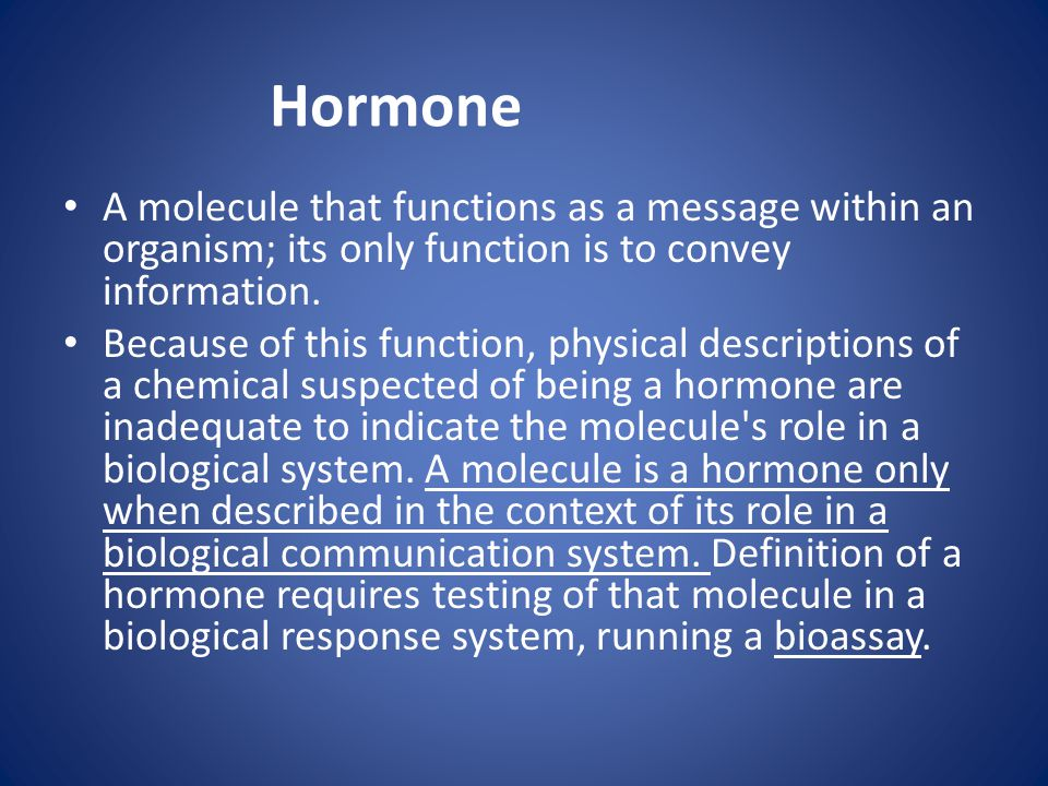 Hormone A molecule that functions as a message within an organism; its only function is to convey information.