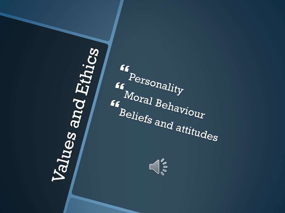 Personality Moral Behaviour Beliefs and attitudes Values and Ethics