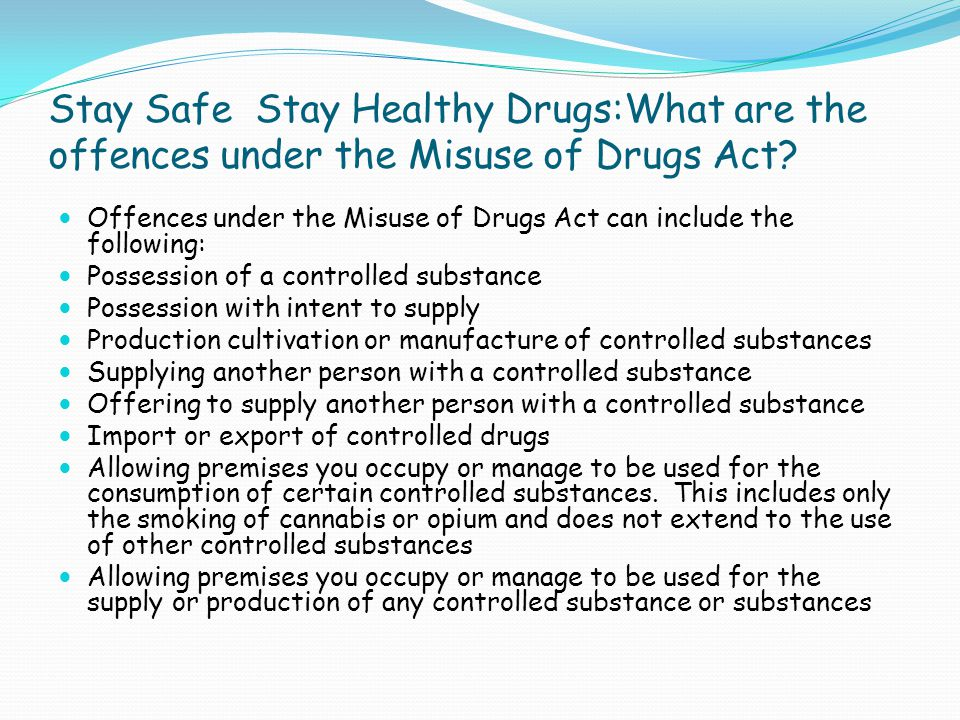 Stay Safe Stay Healthy Drugs:What are the offences under the Misuse of Drugs Act