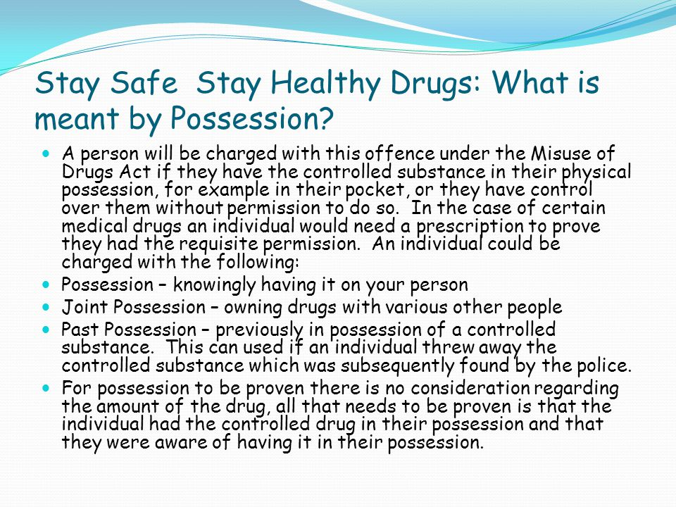 Stay Safe Stay Healthy Drugs: What is meant by Possession