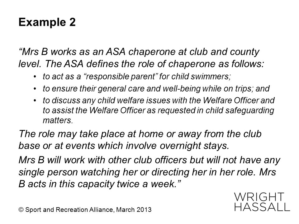 Example 2 Mrs B works as an ASA chaperone at club and county level. The ASA defines the role of chaperone as follows: