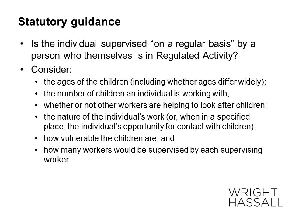 Statutory guidance Is the individual supervised on a regular basis by a person who themselves is in Regulated Activity