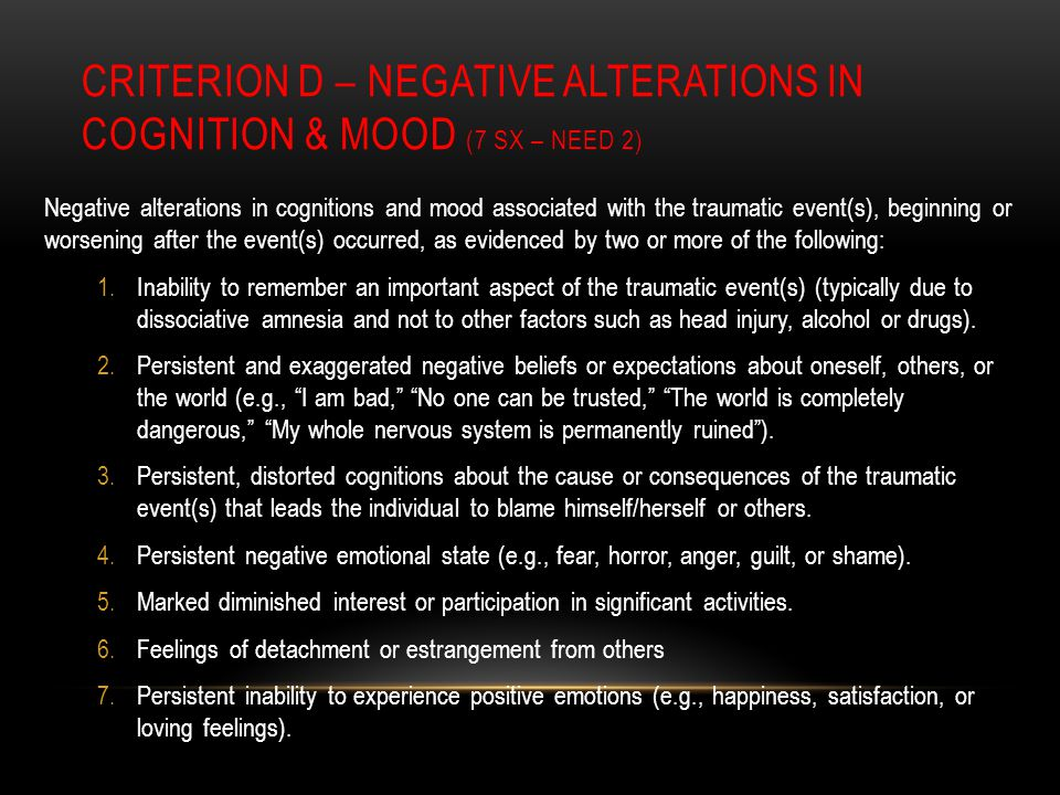 CRITERION D – negative alterations in cognition & Mood (7 Sx – Need 2)