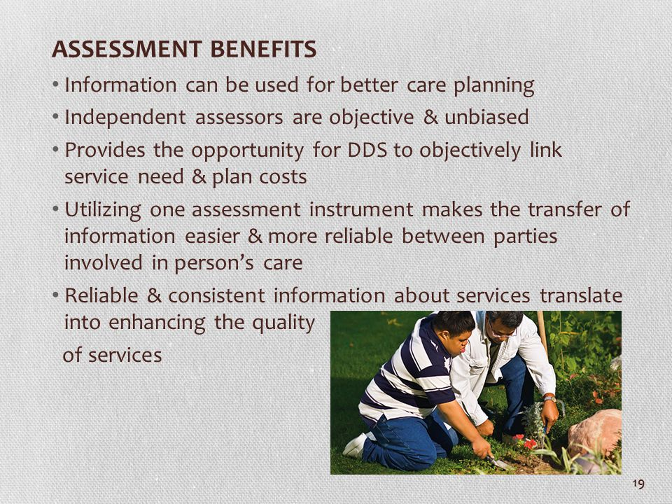 ASSESSMENT BENEFITS Information can be used for better care planning