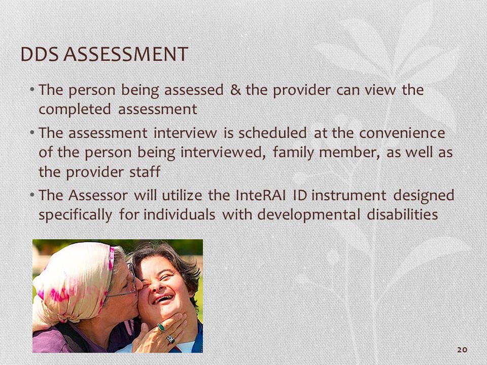 DDS ASSESSMENT The person being assessed & the provider can view the completed assessment.
