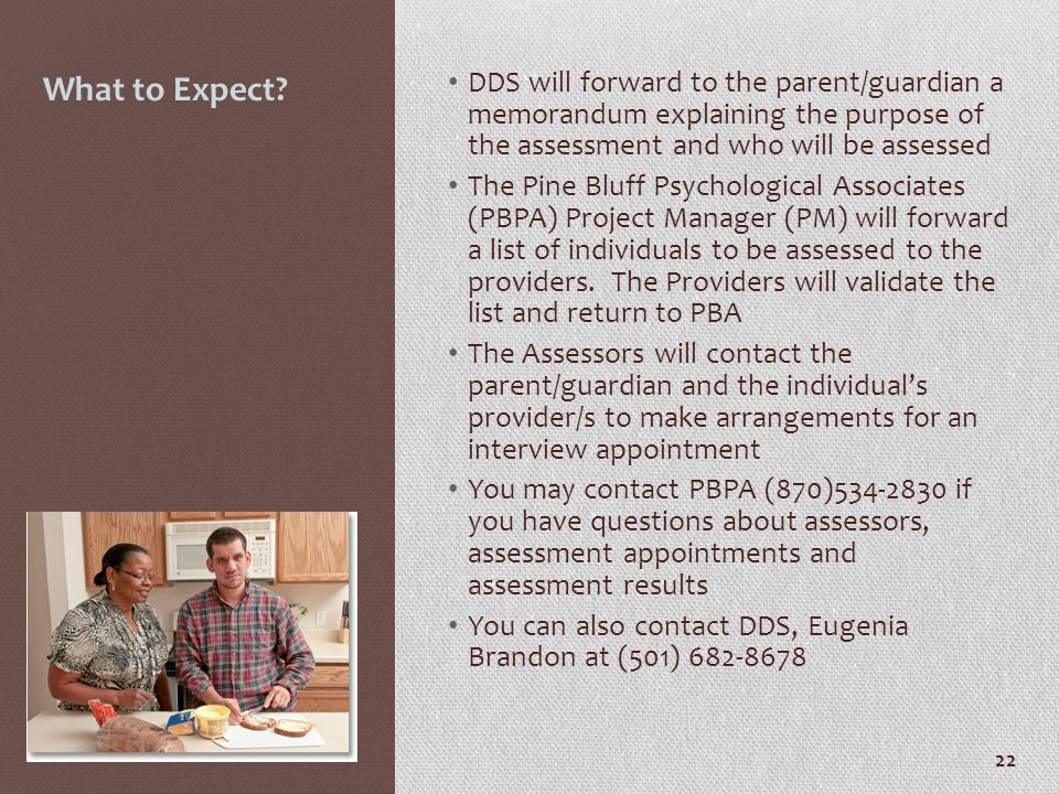 What to Expect DDS will forward to the parent/guardian a memorandum explaining the purpose of the assessment and who will be assessed.
