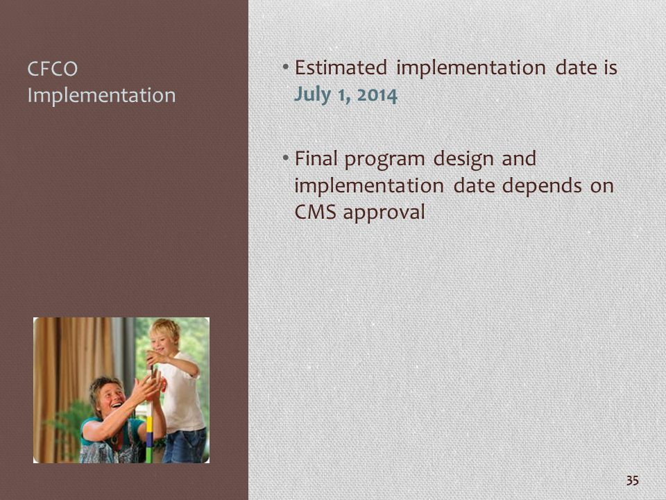 CFCO Implementation Estimated implementation date is July 1, 2014.